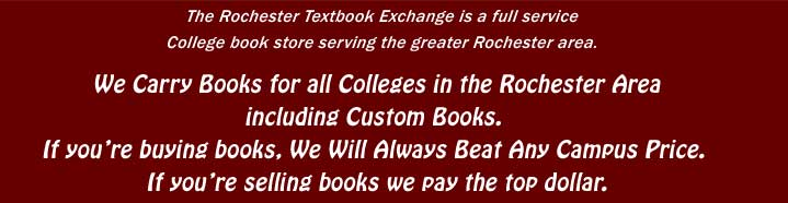 We Carry Books for all Colleges in the Rochester Area including Custom Books. If you're buying books, We Will Always Beat Any Campus Price. If you're selling books we pay the top dollar